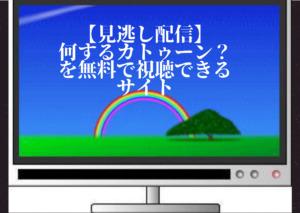 【見逃し配信】何するカトゥーン?を無料で視聴できるサイトと直後の再放送を見る方法!